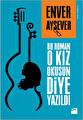 Bu Roman O Kız Okusun Diye Yazıldı - Enver Aysever
