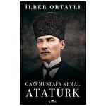 İlber Ortaylı - Gazi Mustafa Kemal Atatürk